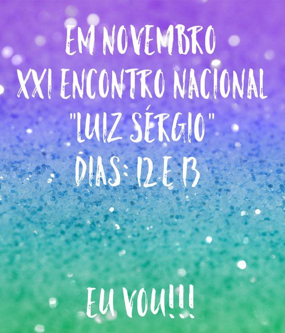 """'EM NOVEMBRO XXI ENCONTRO NACIONAL """"LUIZ SÉRGIO"""" DIAS: 12 E 13    EU VOU!!!'…"""
