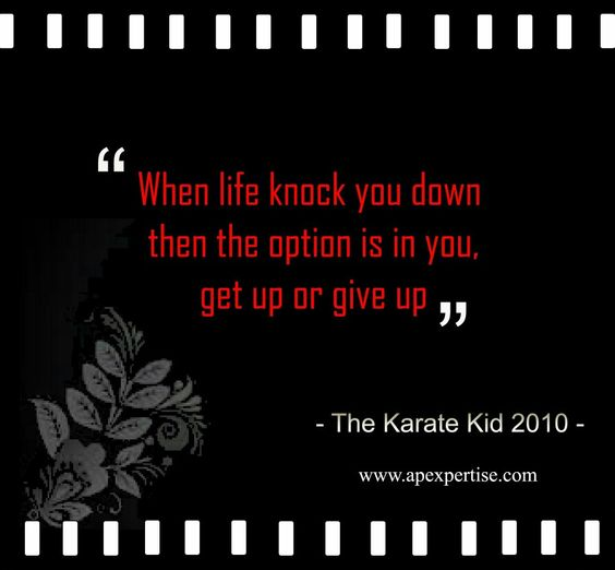 The option is in you! My fav line from The Karate Kid 2010