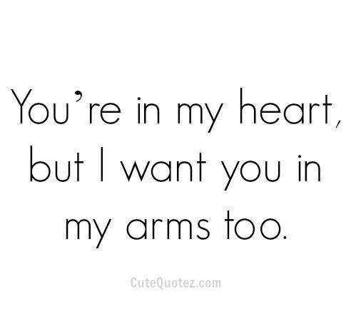 I Want To Wrap My Arms Around You And Hold You Close And Feel Your