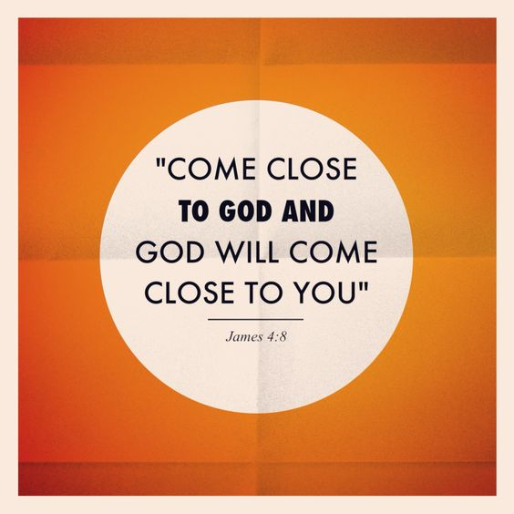 James 4:8 8 Come close to God, and God will come close to you. Wash your hands, you sinners; purify your hearts, for your loyalty is divided between God and the world.