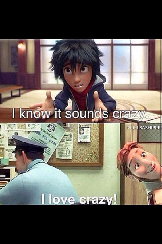 I love crazy! Big hero 6 Hiro and Hanz Literally died laughing xD