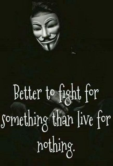 Better to fight for something than live for nothing   Anonymous ART of Revolution