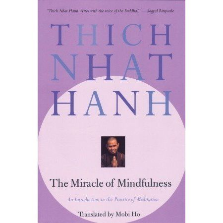 The Miracle of Mindfulness: An Introduction to the Practice of Meditation by Thích Nhất Hạnh — Reviews, Discussion, Bookclubs, Lists