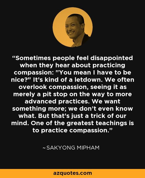 Sometimes people feel disappointed when they hear about practicing compassion:
