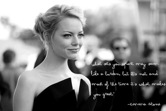 """what sets you apart may seem like a burden, but it's not, and most of the time it's what makes you great."" emma stone. ( i have to remember this)"