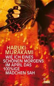 Wie ich eines schönen Morgens im April das 100%ige Mädchen sah - Erzählungen ebook by Haruki Murakami