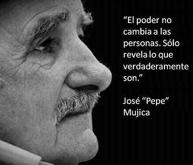 El poder no cambia a las personas, solo revela lo que verdaderamente son. -José Mujica-