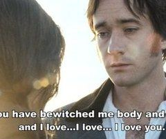 My Fave  Version of Pride and Prejudice. These are without a doubt, some of the most romantic words spoken...melts my heart...xx