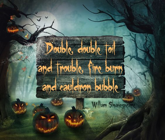 """Halloween quote """"Double, double toil and trouble, fire burn and cauldron bubble"""" - William Shakespear"""