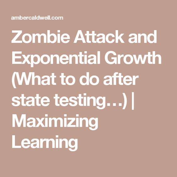 Zombie Attack and Exponential Growth (What to do after state testing…) | Maximizing Learning
