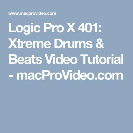 Logic Pro X 401: Xtreme Drums & Beats Video Tutorial - macProVideo.com