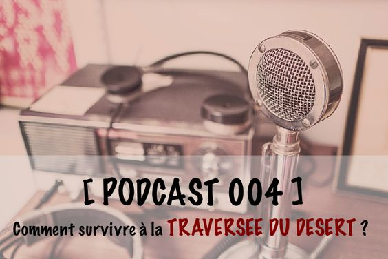 http://www.kjourdan.com/podcast-004-comment-survivre-traversee-du-desert/