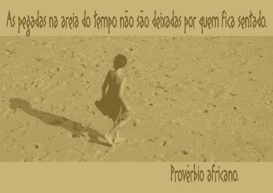 File:As pegadas na areia do tempo não são deixadas por quem fica sentado. Provérbio africano -pt.svg