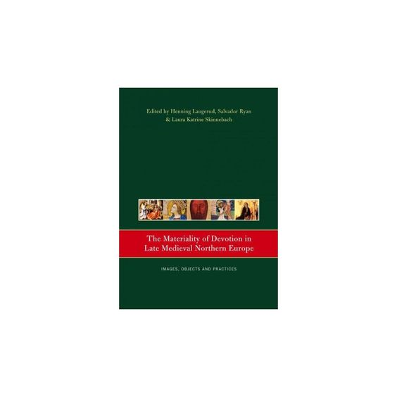 Materiality of Devotion in Late Medieval Northern Europe : Images, Objects, Practices (Paperback)