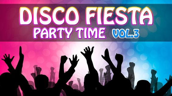 DISCO FIESTA Party Time! Vol 3 - Música para bailar en fiestas, Party Mu...