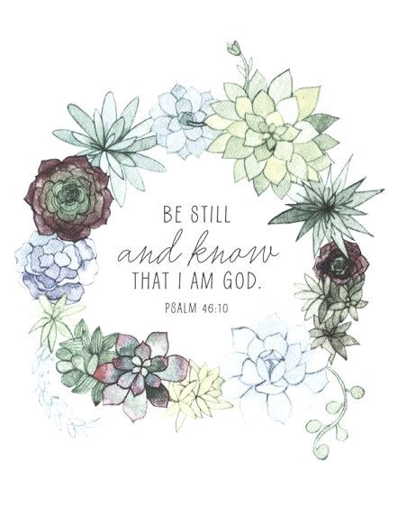psalm 46:10; be still and know that I am God | this will always be one of my favourite verses