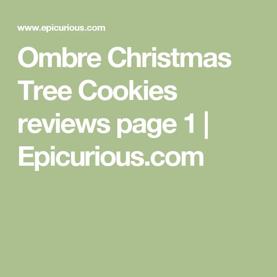 Ombre Christmas Tree Cookies reviews page 1 | Epicurious.com