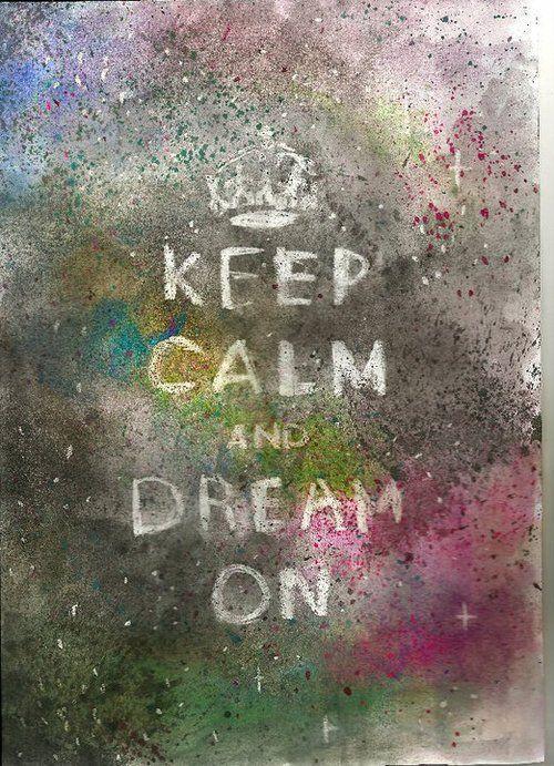 dream on: Dream Big, Calm Poster, Calm Dream, Keep Dreaming, Keepcalm, Keep Calm, Calm Quotes, Dream Dream, Keeping Calm