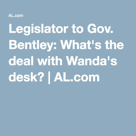 Legislator to Gov. Bentley: What's the deal with Wanda's desk? | AL.com
