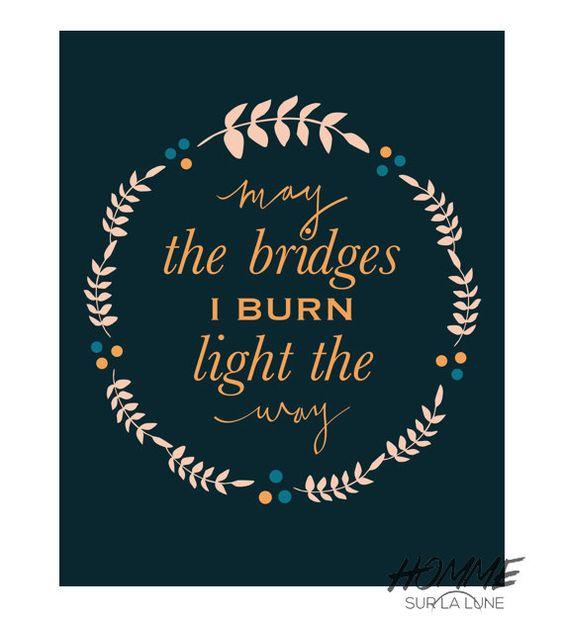 May the Bridges I Burn Light The Way printable