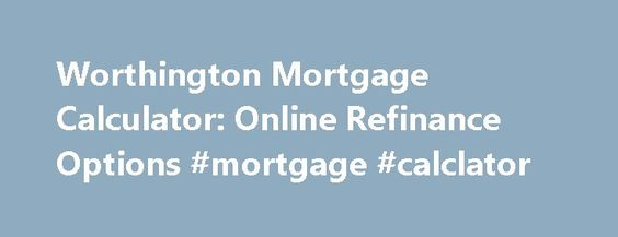 Worthington Mortgage Calculator Online Refinance Options