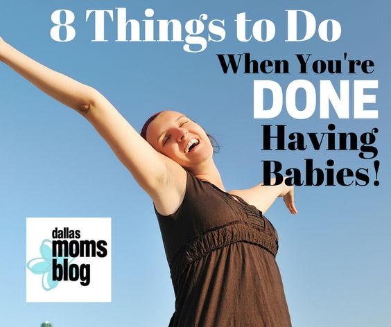 8 things to do when you are done having babies I Dallas Moms Blog
