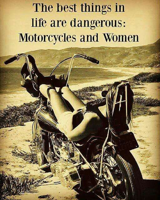 Best things in life are dangerous motorcycles and women