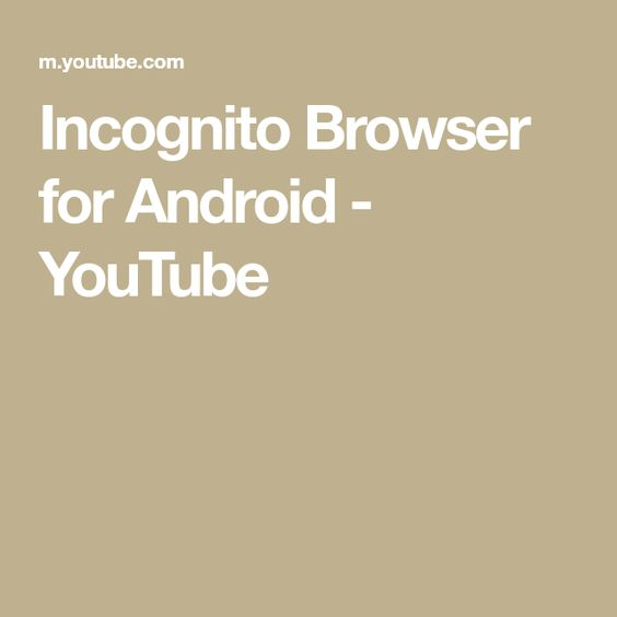 Incognito Browser For Android Youtube Browser Incognito Web Activity