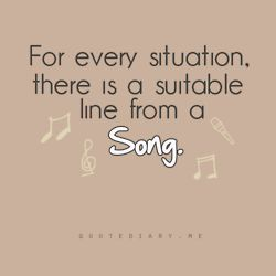 For every situation there is a suitable line from a song.