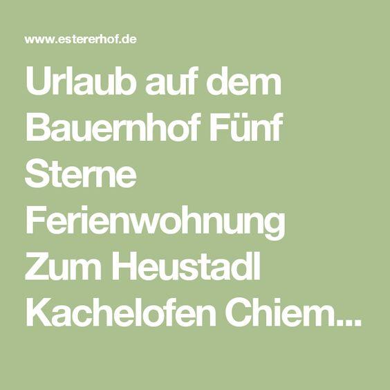 Urlaub auf dem Bauernhof Fünf Sterne Ferienwohnung Zum Heustadl Kachelofen Chiemgau Chiemsee Bayern