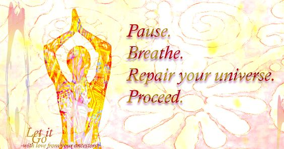Pause.  Breathe.  Repair your universe.  Proceed.