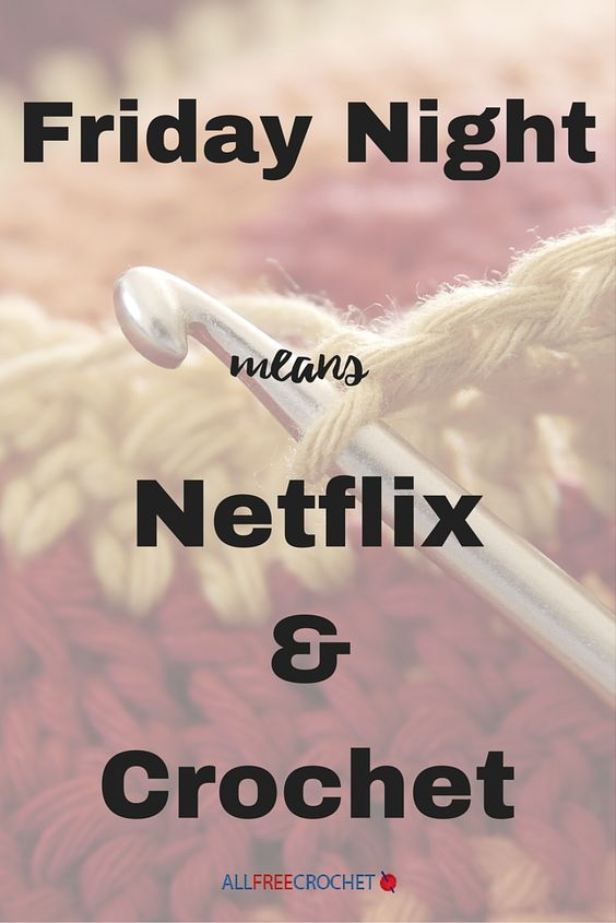 Friday Night Means Netflix and Crochet, am I right?