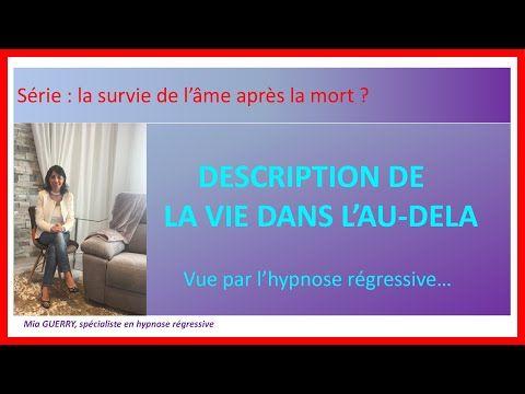 Description De La Vie Apres La Mort Vue Par L Hypnose Regressive Youtube La Vie Apres La Mort Hypnose Apres La Mort