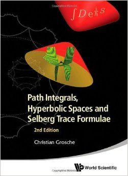 Path integrals, hyperbolic spaces and Selberg trace formulae / Christian Grosche. 2013. Máis información: http://www.worldscientific.com/worldscibooks/10.1142/8752