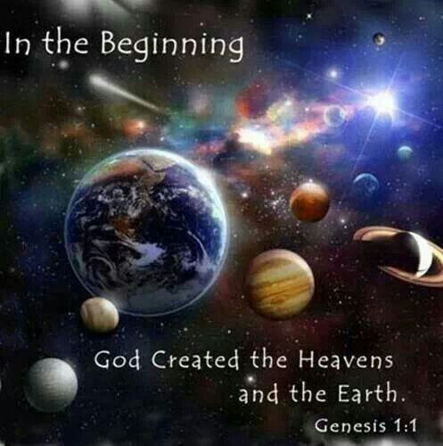 In the beginning Jehovah created the Heaven's & The Earth & everything in them. Genesis 1:1