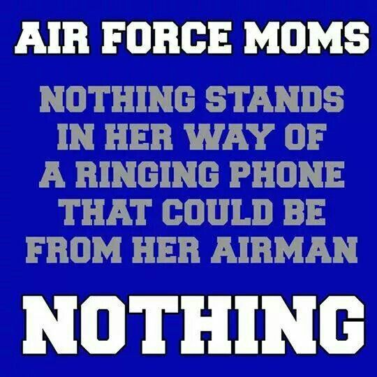 Air force Moms- Nothing stands in her way of a ringing phone that could be from her Airman- Nothing