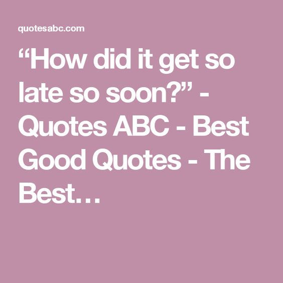 """How did it get so late so soon?"" - Quotes ABC - Best Good Quotes - The Best…"