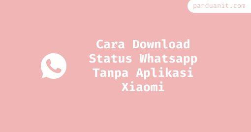 Cara Download Status Whatsapp Tanpa Aplikasi Xiaomi Aplikasi Teman