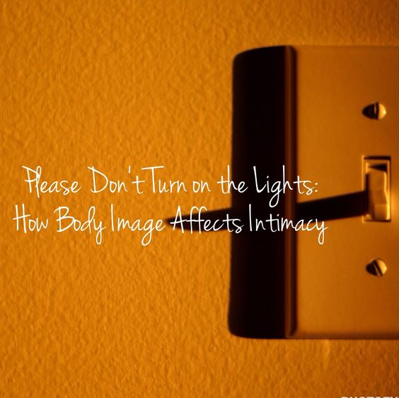 Please Don't Turn on the Lights: How Body Image Affects Intimacy