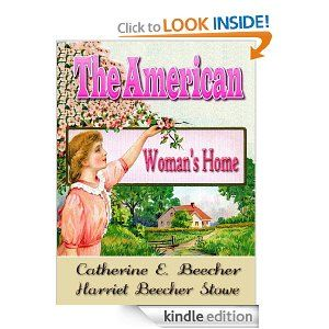 Amazon.com: The American Woman's Home OR, PRINCIPLES OF DOMESTIC SCIENCE : With 77 Original Illustrated since 1869, linked TOC (Illustrated) eBook: HARRIET BEECHER STOWE, CATHERINE Esther Beecher: Kindle Store