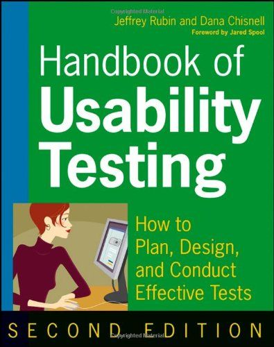 Handbook of Usability Testing: How to Plan, Design, and Conduct Effective Tests by Jeffrey Rubin, Dana Chisnell and Jared Spool: Books Worth Reading, Testing Howto, Design Books, Testing Jeffrey, Testing Usability, Chisnell Books, Effective Tests