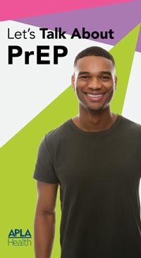 APLA Health provides easy access to the HIV prevention method known as PrEP (pre-exposure prophylaxis). PrEP reduces the chance of HIV transmission by 99%.