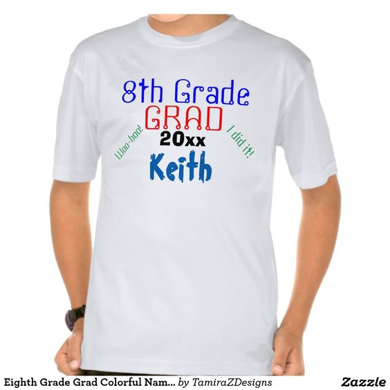 Eighth Grade Grad Colorful Name Kids Graduation T-shirts with the wording, Woo-hoo, I Did It.  PERSONALIZE with NAME and YEAR.  See Store for different Shirt Brands and Styles for Male and Female, Sizes, Colors and Sizing Charts.  Original Text Saying Graphic Art Design © TamiraZDesigns via:  www.zazzle.com/tamirazdesigns*