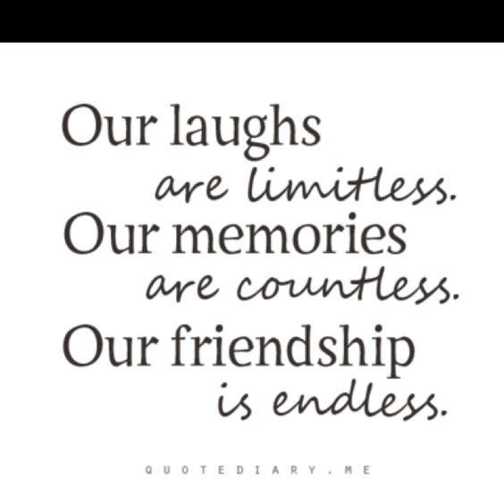 Friendship Memories Quotes: Our Laughs Are Limitless (don't We Know It?!). Our
