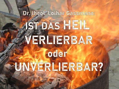 Ist Das Heil Verlierbar Oder Unverlierbar Von Dr Theol Lothar Gassmann Youtube Bibelverse Bibel Vers Christus