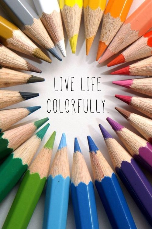 Live life colorfully life quotes quotes life color