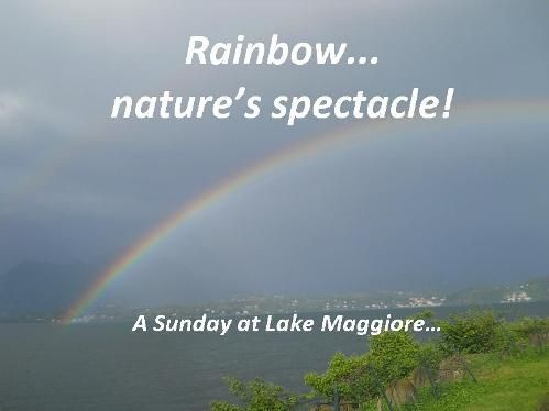 After bad weather comes always… a rainbow!!!  If you were yesterday, Sunday May 19th 2013, in Stresa or at Lake Maggiore at around 6 p.m., you couldn't miss this nature's spectacle!  After so many raining days finally came also a tiny sun through clouds... And like a magic, in the sky appeared two rainbows!  So, what to add?!? See you next time at Lake Maggiore with an other of these rainbows!