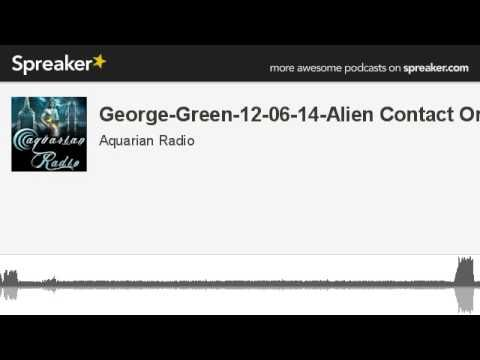 George-Green-12-06-14-Alien Contact Org (made with Spreaker)