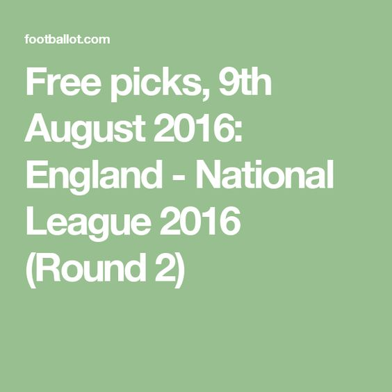 Free picks, 9th August 2016: England - National League 2016 (Round 2)