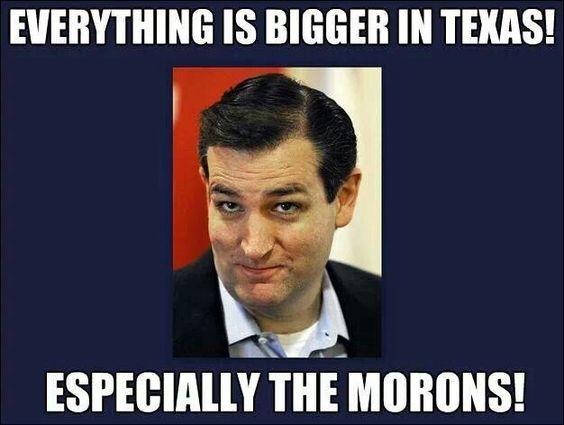 Ted Cruz is a definitely a moron!